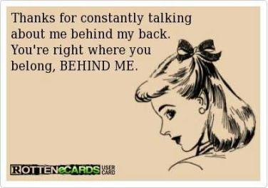 thanks-for-constantly-talking-about-me-behind-my-back-youre-right-where-you-belong-behind-me-enemy-quote