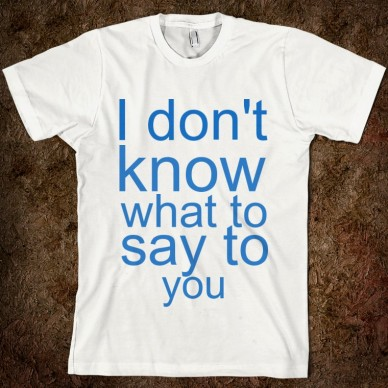 i-don-t-know-what-to-say-to-you-american-apparel-unisex-fitted-tee-white-w760h760