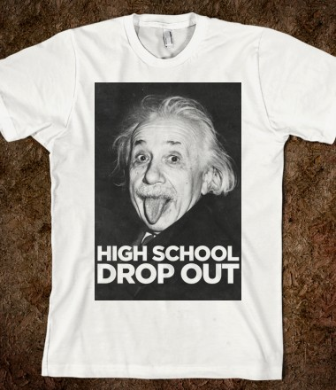 einstein-high-school-drop-out-shirt-american-apparel-unisex-fitted-tee-white-w380h440z1