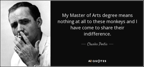 quote-my-master-of-arts-degree-means-nothing-at-all-to-these-monkeys-and-i-have-come-to-share-charles-portis-36-52-06